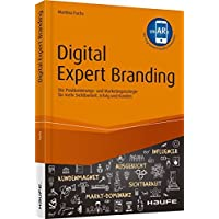Digital Expert Branding - inkl. Augmented Reality APP: Die Positionierungs- und Marketingstrategie für mehr Sichtbarkeit, Erfolg und Kunden (Haufe Fachbuch, Band 10438)