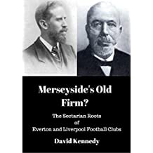 Merseyside's Old Firm?: The Sectarian Roots of Everton and Liverpool Football Clubs (English Edition)