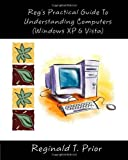 Reg's Practical Guide to Understanding Computers, Reginald Prior, 1453861297
