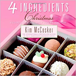 4 Ingredients Christmas Recipes For A Simply Yummy Holiday Kim