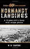 D-Day 60th Anniversary: Normandy Landings: a 19-Year-Old's Diary with Unique Photos, W.B. Carter, 1844012662