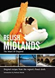 Relish Midlands: The Heart of England: Original Recipes from the Region's Finest Chefs
