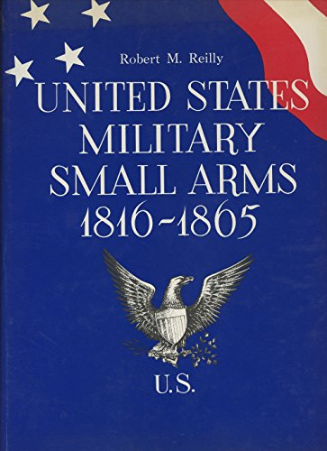 United States military small arms, 1816-1865;: The Federal firearms of the Civil War, (Military Small Arms)