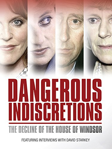 (Dangerous Indiscretions: The Decline of the House of Windsor)