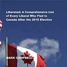 Liberated: A Comprehensive List of Every Liberal Who Fled to Canada After the 2016 Election Audiobook by Mark Campbell Narrated by Randy Hames