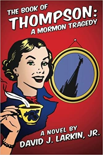 THE BOOK OF THOMPSON:  A Mormon Tragedy (full version)
