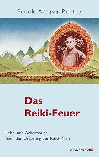 Das Reiki-Feuer - Lehr- und Arbeitsbuch über den Ursprung der Reiki-Kraft