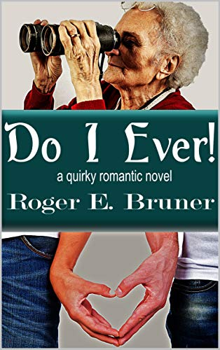 Book: Do I Ever! - A quirky romantic novel by Roger E. Bruner