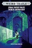 Weird Trails: Urban Fantasy Walks Digbeth, Birmingham: Volume 1