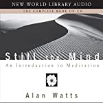 Still the Mind: An Introduction to Meditation | Alan Watts