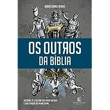 Os Outros da Bíblia. História, Fé e Cultura dos Povos Antigos e Sua Atuação no Plano Divino