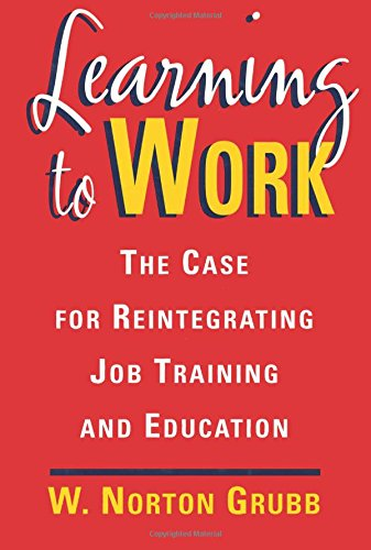Learning to Work: The Case for Reintegrating Job Training and Education