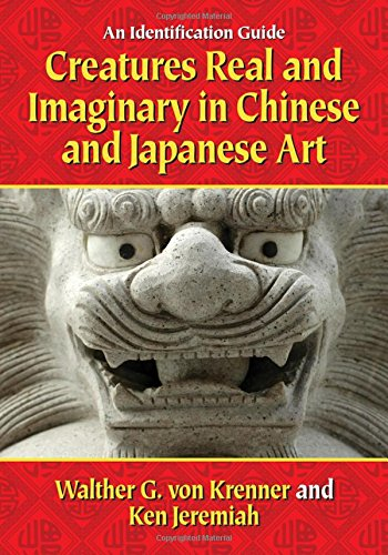 Creatures Real and Imaginary in Chinese and Japanese Art: An Identification Guide