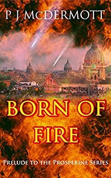 Born Of Fire: The Prelude to The Prosperine Series by [McDermott, PJ]