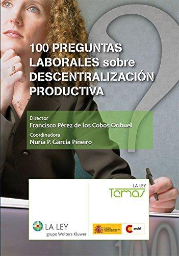 Descargar Libro 100 Preguntas Laborales Sobre Descentralización Productiva De Francisco Pérez Francisco Pérez De Los Cobos Orihuel