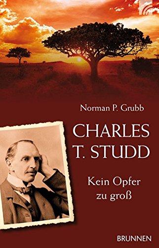 Charles T. Studd: Kein Opfer zu groß