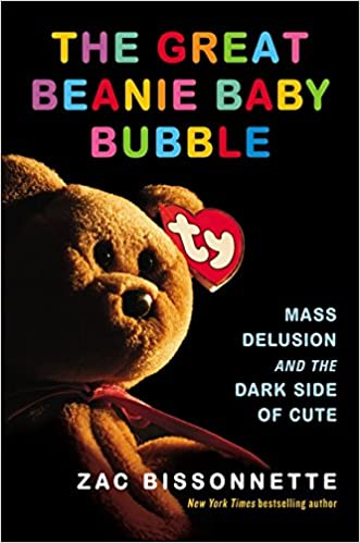 The Great Beanie Baby Bubble  Mass Delusion and the Dark Side of ... d6aabb6e94d