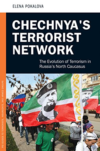 Chechnya's Terrorist Network: The Evolution of Terrorism in Russia's North Caucasus (Praeger Security International) by Elena Pokalova