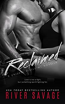 Reclaimed (A Knights Rebels MC Book 3) by [Savage, River]
