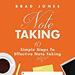 Note Taking: 10 Simple Steps To Effective Note Taking | Brad Jones