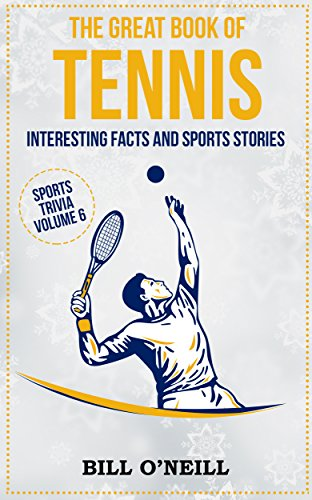 The Great Book of Tennis: Interesting Facts and Sports Stories (Sports Trivia 6)
