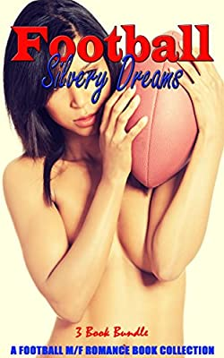 Romance: Football Silvery Dreams (New Adult Football Mystery Provocative Mature Love Sports Romance) (Contemporary Taboo Alpha Male Seduced by Bad Boy Nerd Secret Baby Sports Short Stories Book 0)