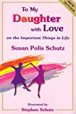 To My Daughter with Love on the Important Things in Life (New Updated Edition)