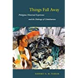 Things Fall Away: Philippine Historical Experience and the Makings of Globalization (a John Hope Franklin Center Book)