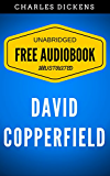 David Copperfield: By Charles Dickens - Illustrated (Free Audiobook + Unabridged + Original + E-Reader Friendly)