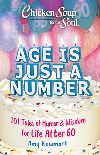 Book Cover: Chicken Soup for the Soul: Age Is Just a Number: 101 Stories of Humor & Wisdom for Life After 60
