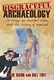 """""""Disgraceful Archaeology - Or Things You Shouldn't Know About the History of Mankind"""" av Paul Bahn"""