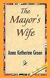 The Mayor's Wife, Anna Katharine Green, 1421842238