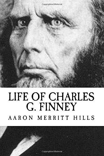 Aaron Merritt Hills Life of Charles G. Finney {Revival Press Edition}