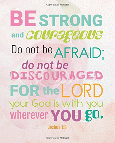Be strong and courageous do not be afraid; do not be discouraged for the lord your god is with you wherever you go: A Christian Bible Study Workbook ... Notebook Workbook Series) (Volume 5) PDF