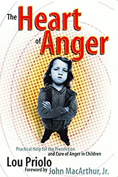 The Heart of Anger: Practical Help for the Prevention and Cure of Anger in Children by [Priolo, Lou]