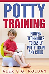 Potty Training: Proven Techniques To Easily Potty Train Any Child
