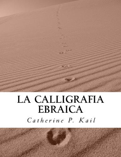 La Calligrafia Ebraica: Volume 4 Copertina flessibile – 16 mar 2016 Catherine P. Kail 1530580293