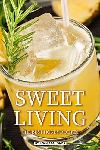 Sweet Living: The Best Honey Recipes