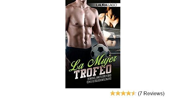 La Mujer Trofeo: Romance, Amor Libre y Sexo con el Futbolista Millonario (Novela Romántica y Erótica en Español: Deporte) (Spanish Edition) - Kindle edition ...