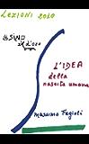 L'IDEA della nascita umana.: lezioni 2010 (I libri di Massimo Fagioli)