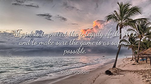 Home Comforts Roger Goodell - Famous Quotes Laminated POSTER PRINT 24x20 - My job is to protect the integrity of the NFL and to make sure the game is as safe as possible.