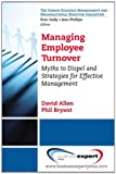 Managing Employee Turnover : Myths to Dispel and Strategies for Effective Management, Allen, David and Bryant, Phil, 160649340X