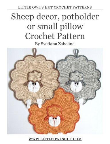Sheep decor, potholder or small pillow Crochet Pattern Amigurumi (LittleOwlsHut) (Potholder Crochet Pattern Book 8)