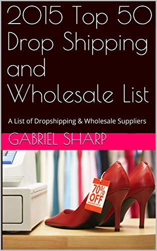 2015 Top 50 Drop Shipping and Wholesale List: A List of Dropshipping & Wholesale Suppliers