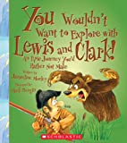 img - for You Wouldn't Want to Explore With Lewis and Clark!: An Epic Journey You'd Rather Not Make book / textbook / text book