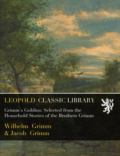 Grimm's Goblins: Selected from the Household Stories of the