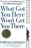 By Goldsmith - What Got You Here Won't Get You There: How Successful People Become Even More Successful (2.1.2011)