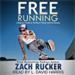 Free Running: A Beginner's Guide on Training in Parkour and Free Running | Zach Rucker