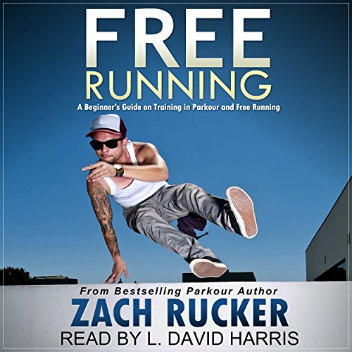 Free Running: A Beginner's Guide on Training in Parkour and Free Running