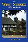 img - for The West Sussex Village Book (Villages of Britain) book / textbook / text book